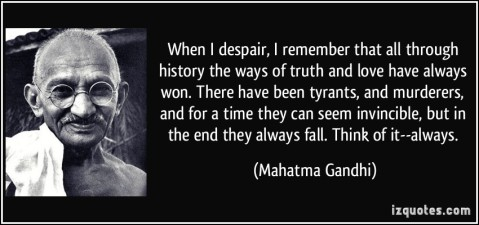 quote-when-i-despair-i-remember-that-all-through-history-the-ways-of-truth-and-love-have-always-won-mahatma-gandhi-283137